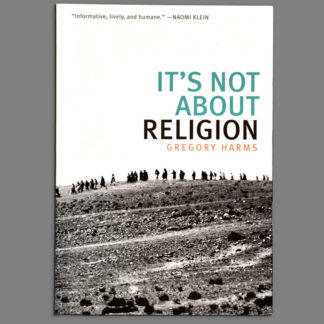 It's Not About Religion by Gregory Harms